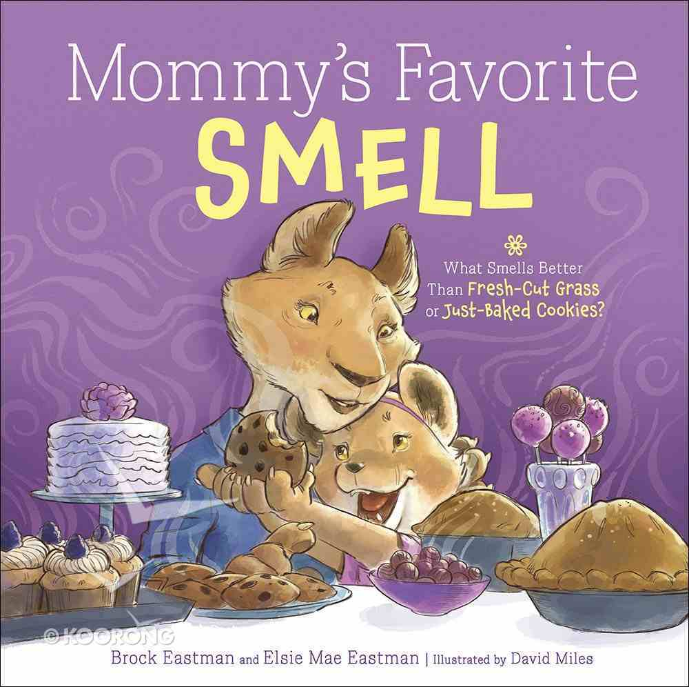 Mommy's Favorite Smell: What Smells Better Than Fresh-Cut Grass Or Just-Baked Cookies? Hardback