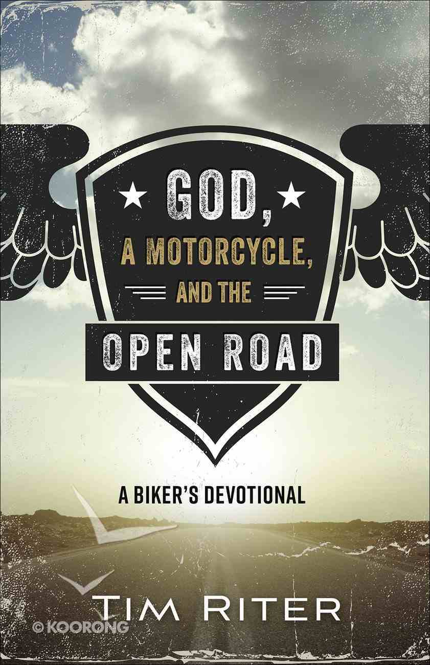 God, a Motorcycle, and the Open Road: A Biker's Devotional Paperback