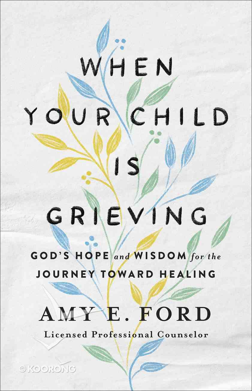 When Your Child is Grieving: God's Hope and Wisdom For the Journey Toward Healing Paperback