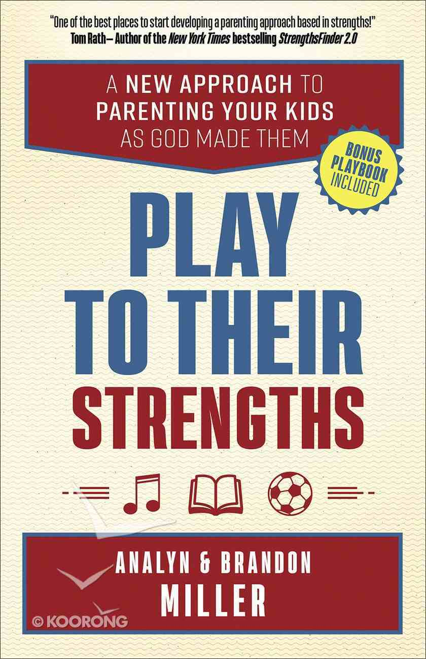 Play to Their Strengths: A New Approach to Parenting Your Kids as God Made Them Paperback