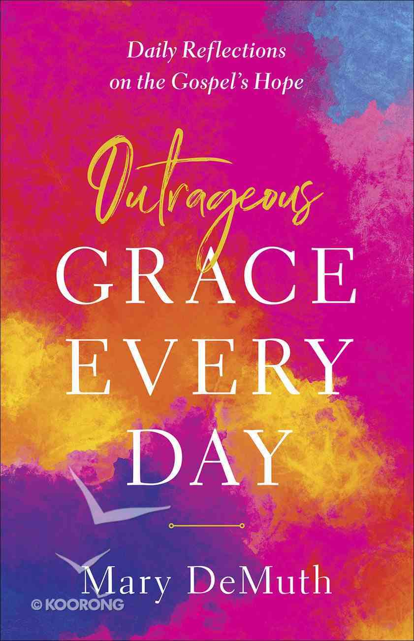 Outrageous Grace Every Day: Daily Reflections on the Gospel's Hope Paperback