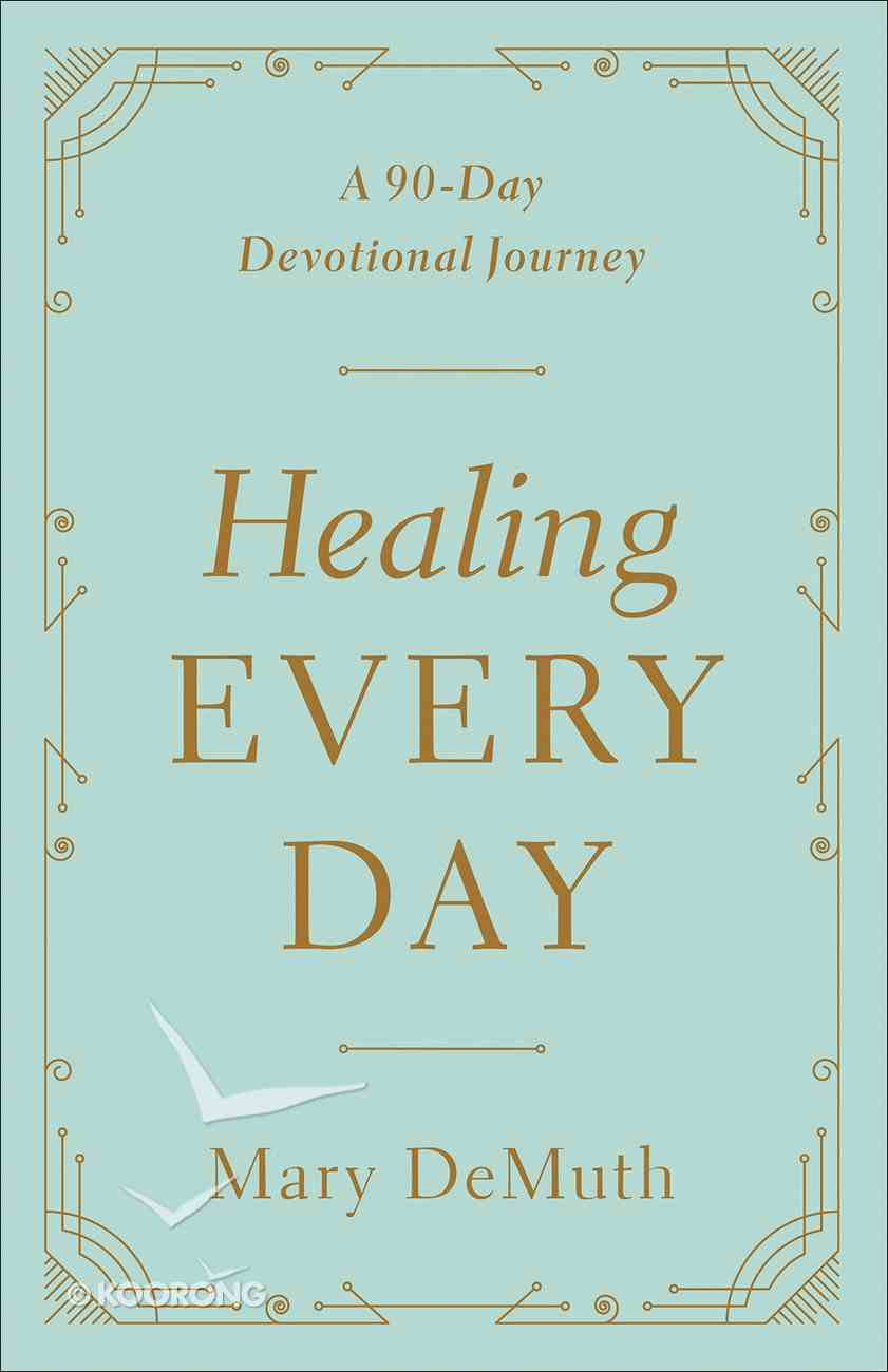 Healing Every Day: A 90-Day Devotional Journey Paperback