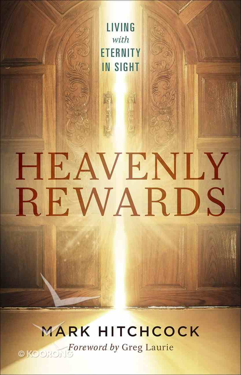 Heavenly Rewards: Living With Eternity in Sight Paperback
