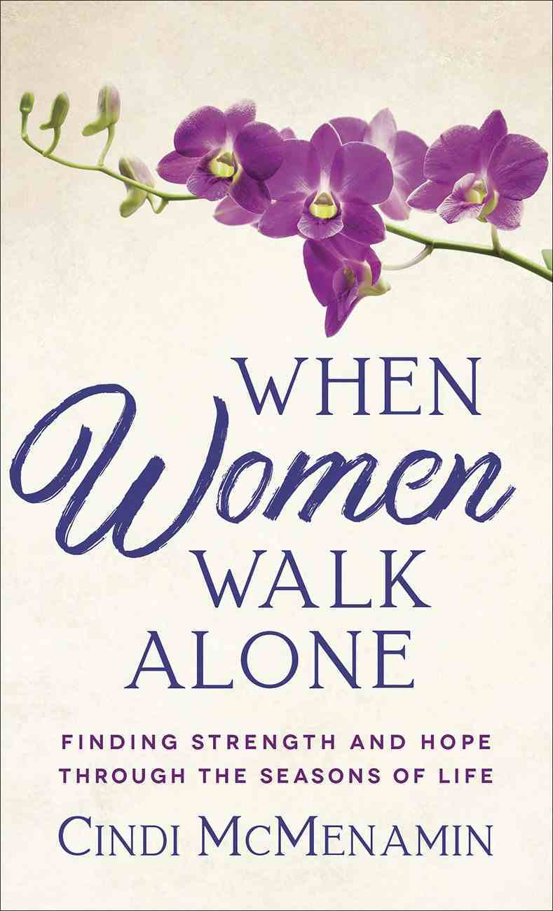 When Women Walk Alone: Finding Strength and Hope Through the Seasons of Life Mass Market