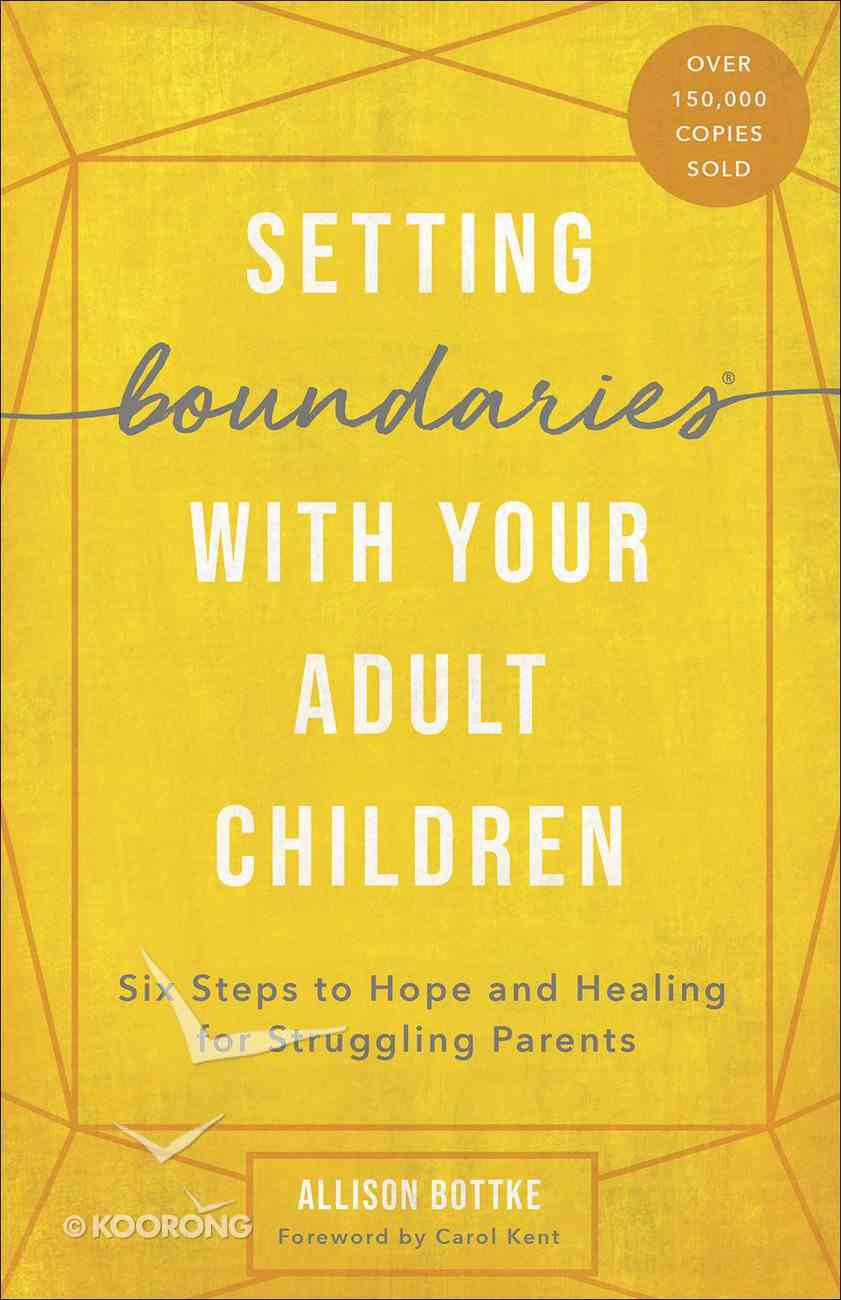 Setting Boundaries With Your Adult Children: Six Steps to Hope and Healing For Struggling Parents Paperback