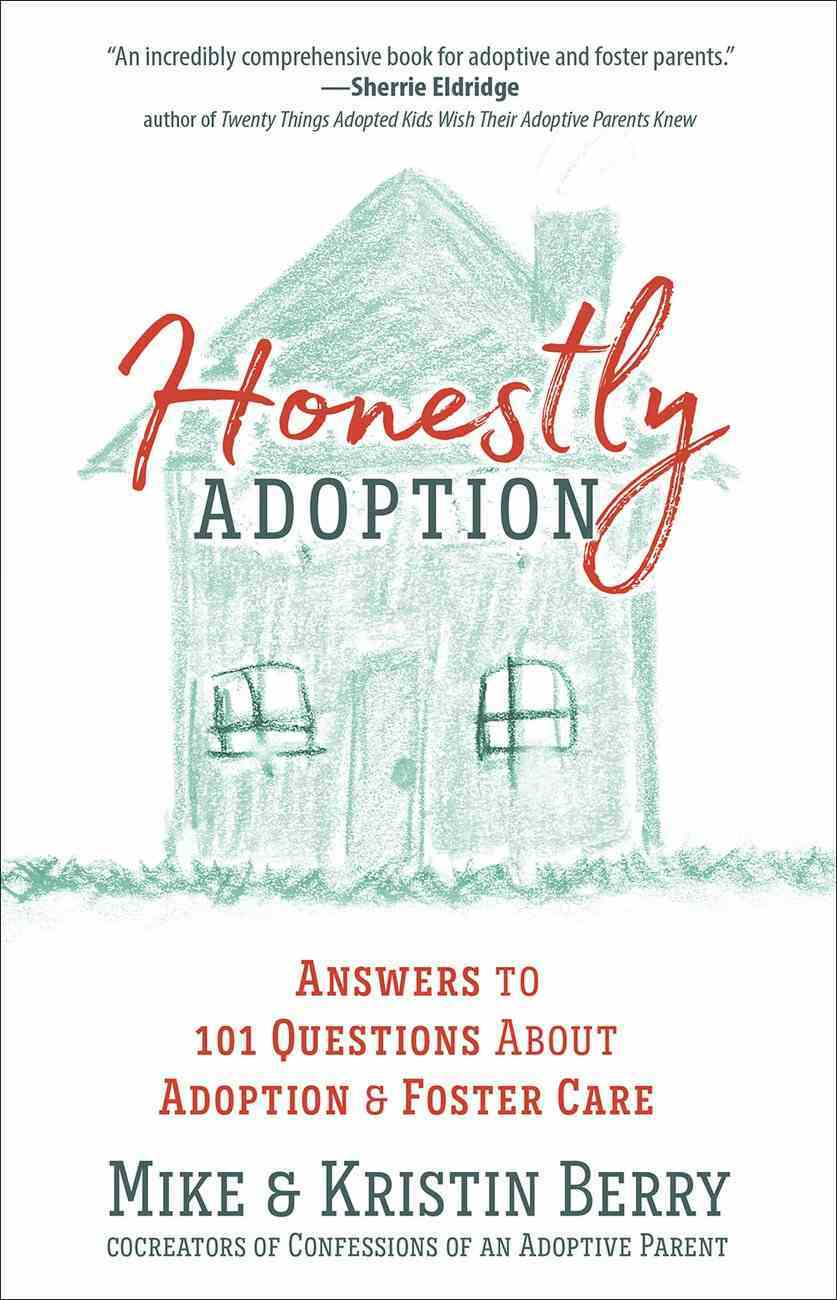 Honestly Adoption: Answers to 101 Questions About Adoption and Foster Care Paperback