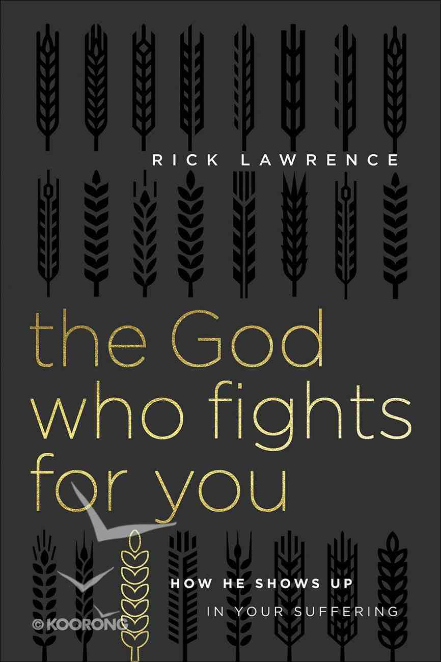 The God Who Fights For You: How God Shows Up in Suffering Paperback