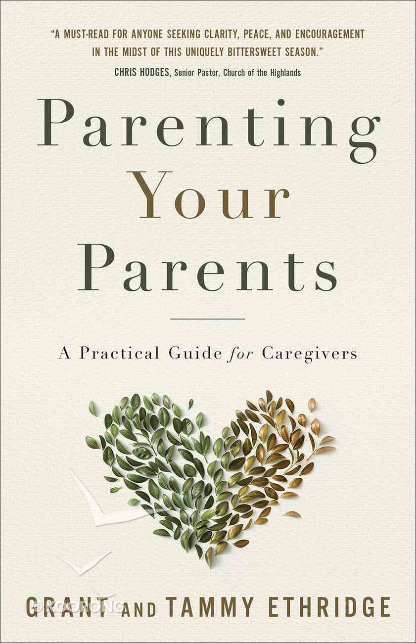 Parenting Your Parents: A Practical Guide For Caregivers Paperback
