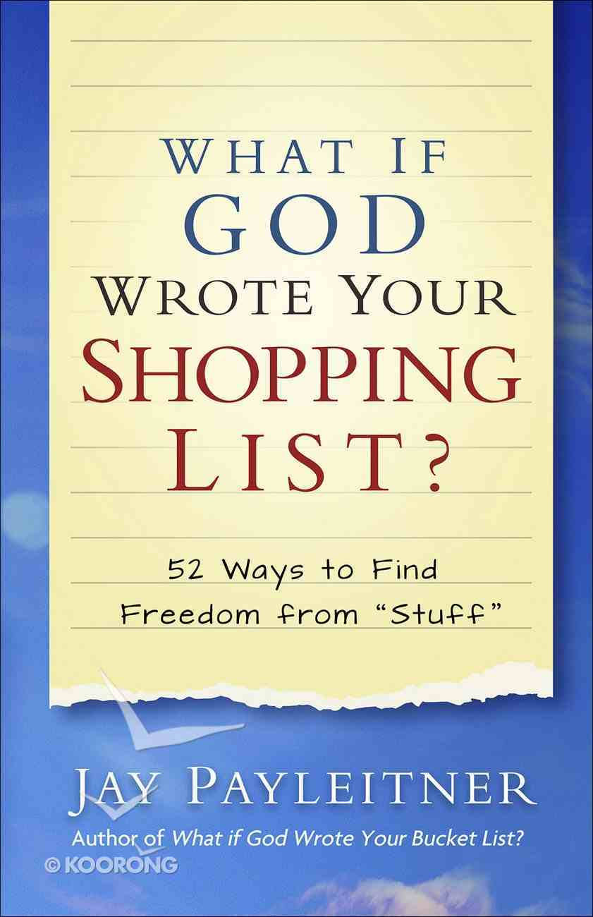 "What If God Wrote Your Shopping List?: 52 Ways to Find Freedom From ""Stuff"" Paperback"
