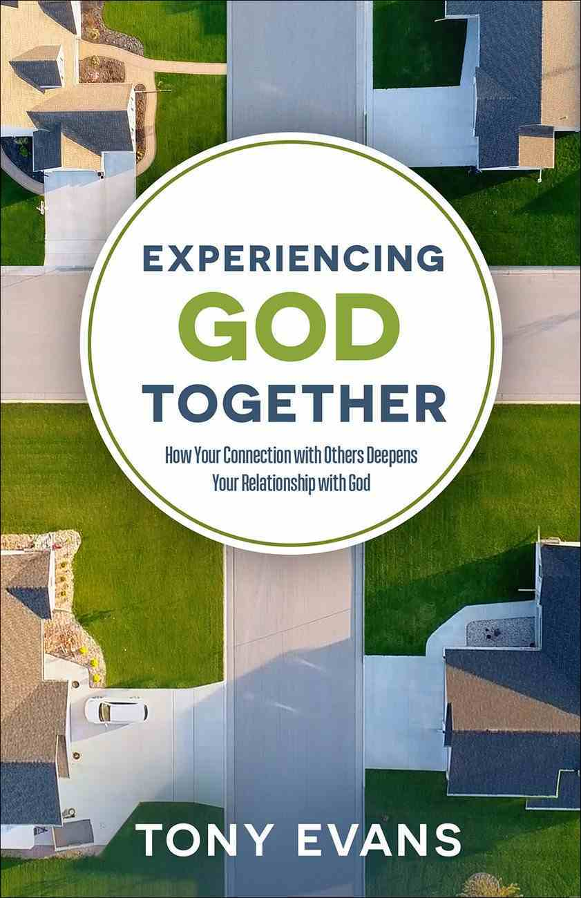 Experiencing God Together: How Your Connection With Others Deepens Your Relationship With God Paperback