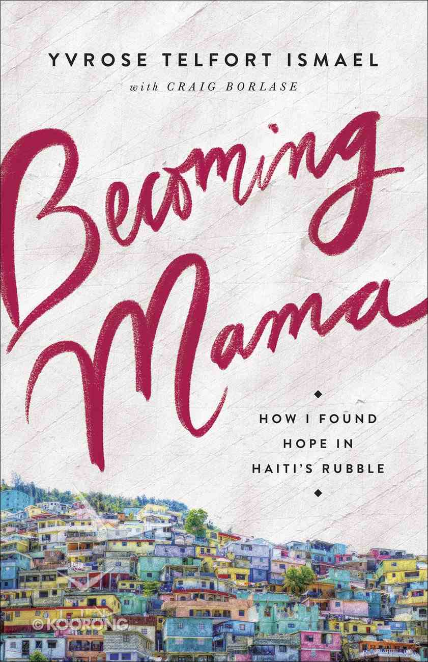 Becoming Mama: How I Found Hope in Haiti's Rubble Paperback