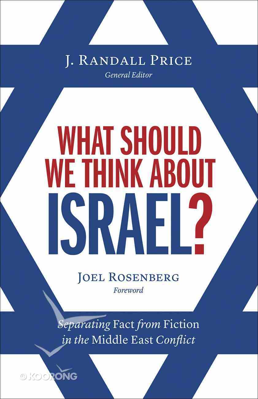 What Should We Think About Israel?: Separating Fact From Fiction in the Middle East Conflict Paperback