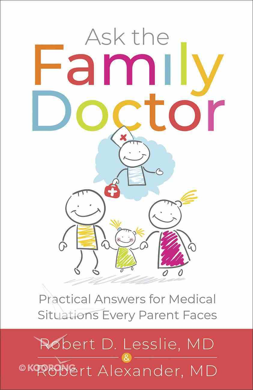 Ask the Family Doctor: Practical Answers For Medical Situations Every Parent Faces Paperback