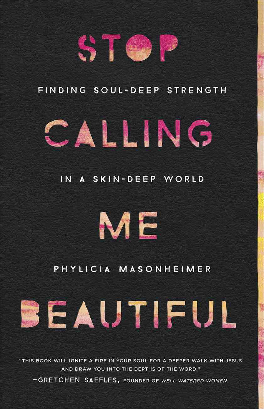Stop Calling Me Beautiful: Finding Soul-Deep Strength in a Skin-Deep World Paperback