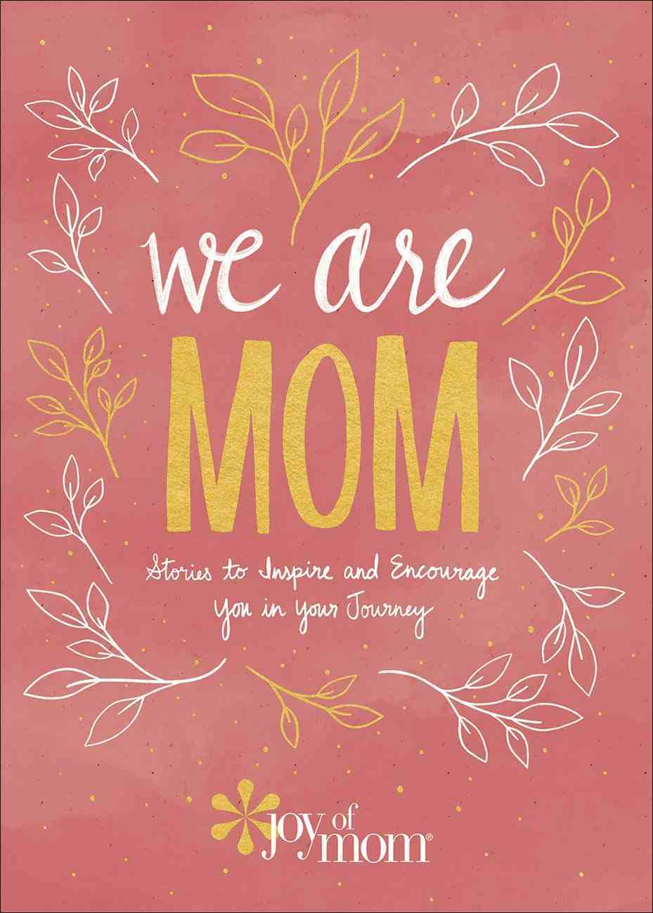We Are Mom: Stories to Inspire and Encourage You in Your Journey Hardback