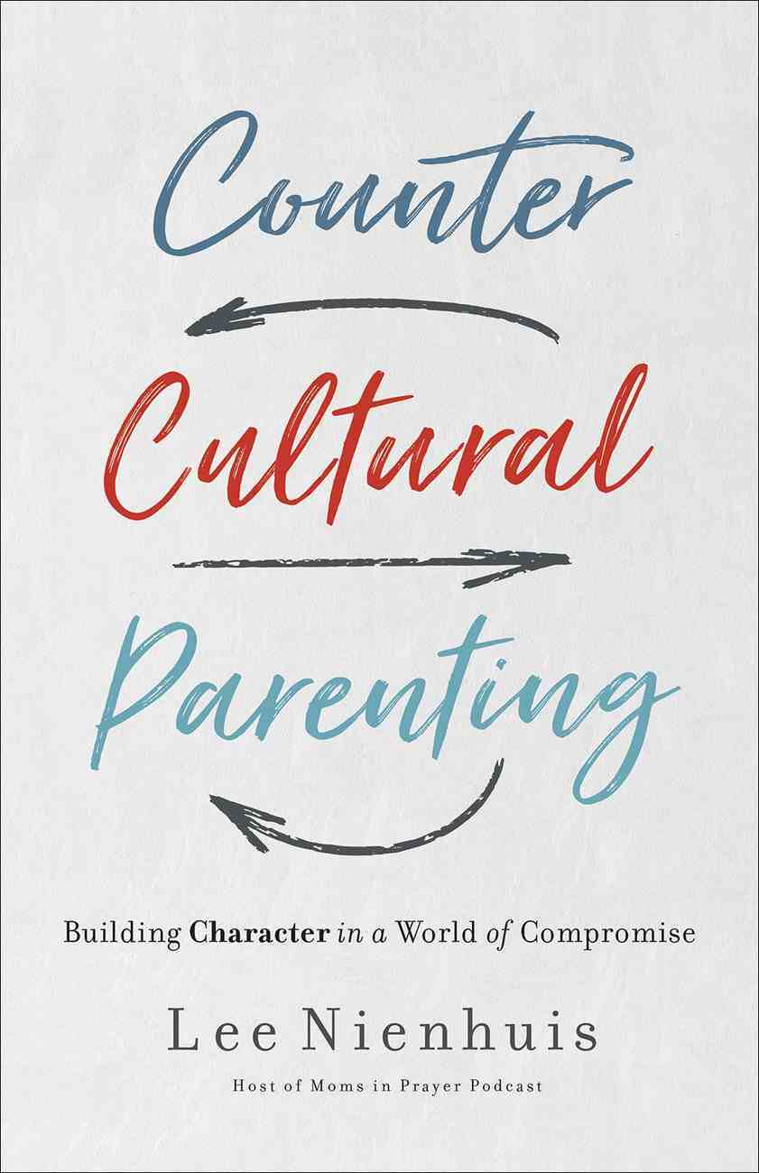 Counter-Cultural Parenting: Cultivating Character That Doesn't Fail Paperback