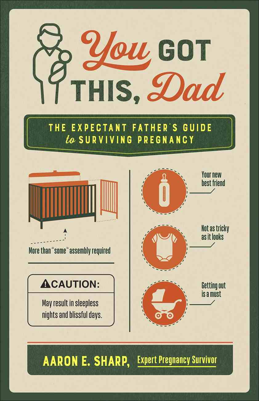 You Got This, Dad: The Expectant Father's Guide to Surviving Pregnancy Paperback