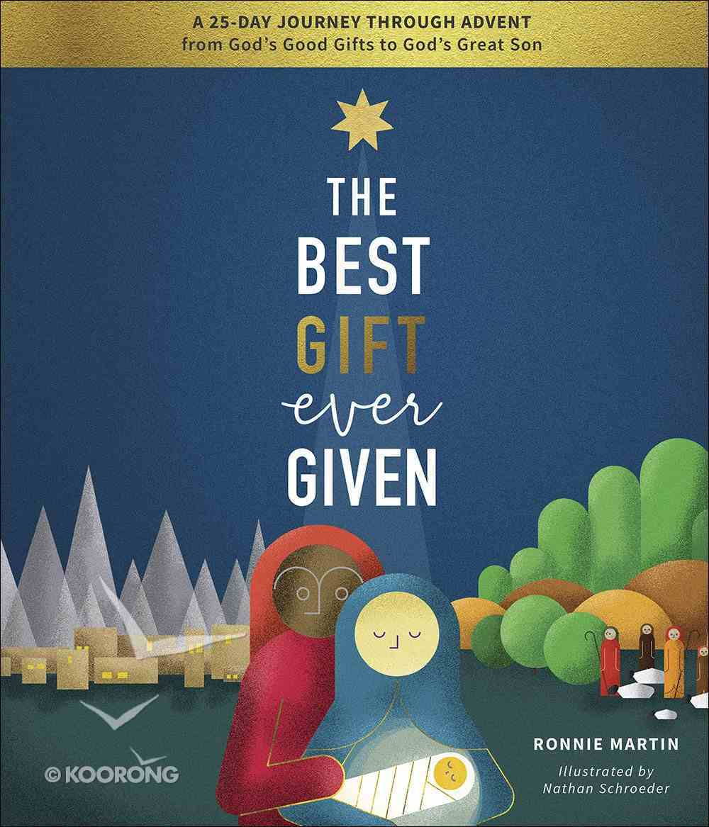 The Best Gift Ever Given: A 25-Day Journey Through Advent From God's Good Gifts to God's Great Son Hardback