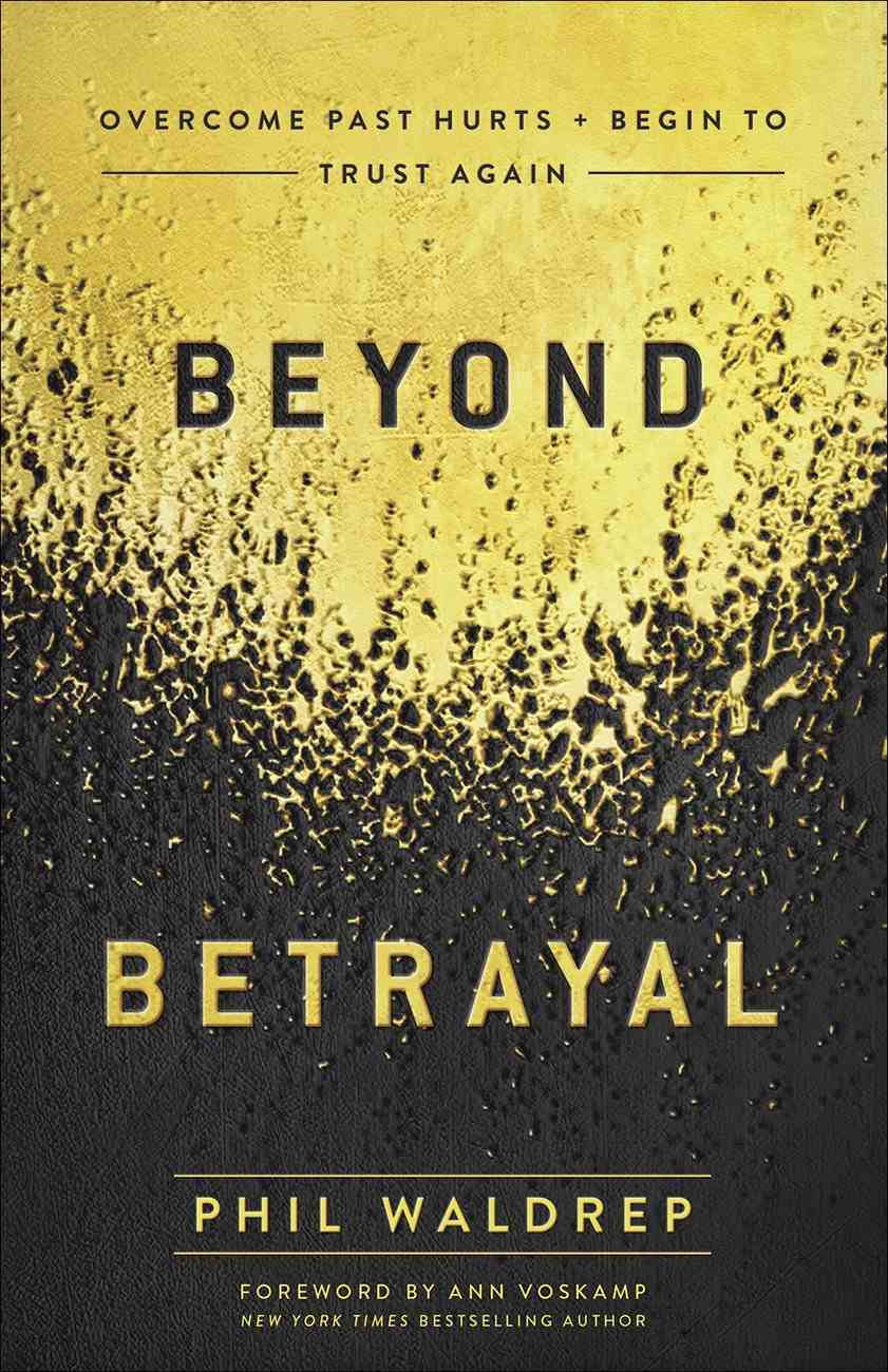 Beyond Betrayal: Overcome Past Hurts and Begin to Trust Again Paperback