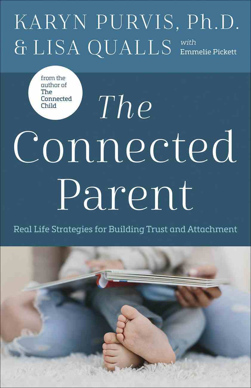 The Connected Parent: Real-Life Strategies For Building Trust and Attachment Paperback