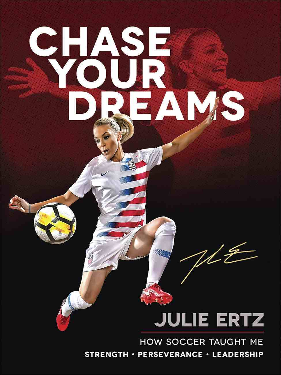 Chase Your Dreams: How Soccer Taught Me Strength, Perseverance, and Leadership Hardback