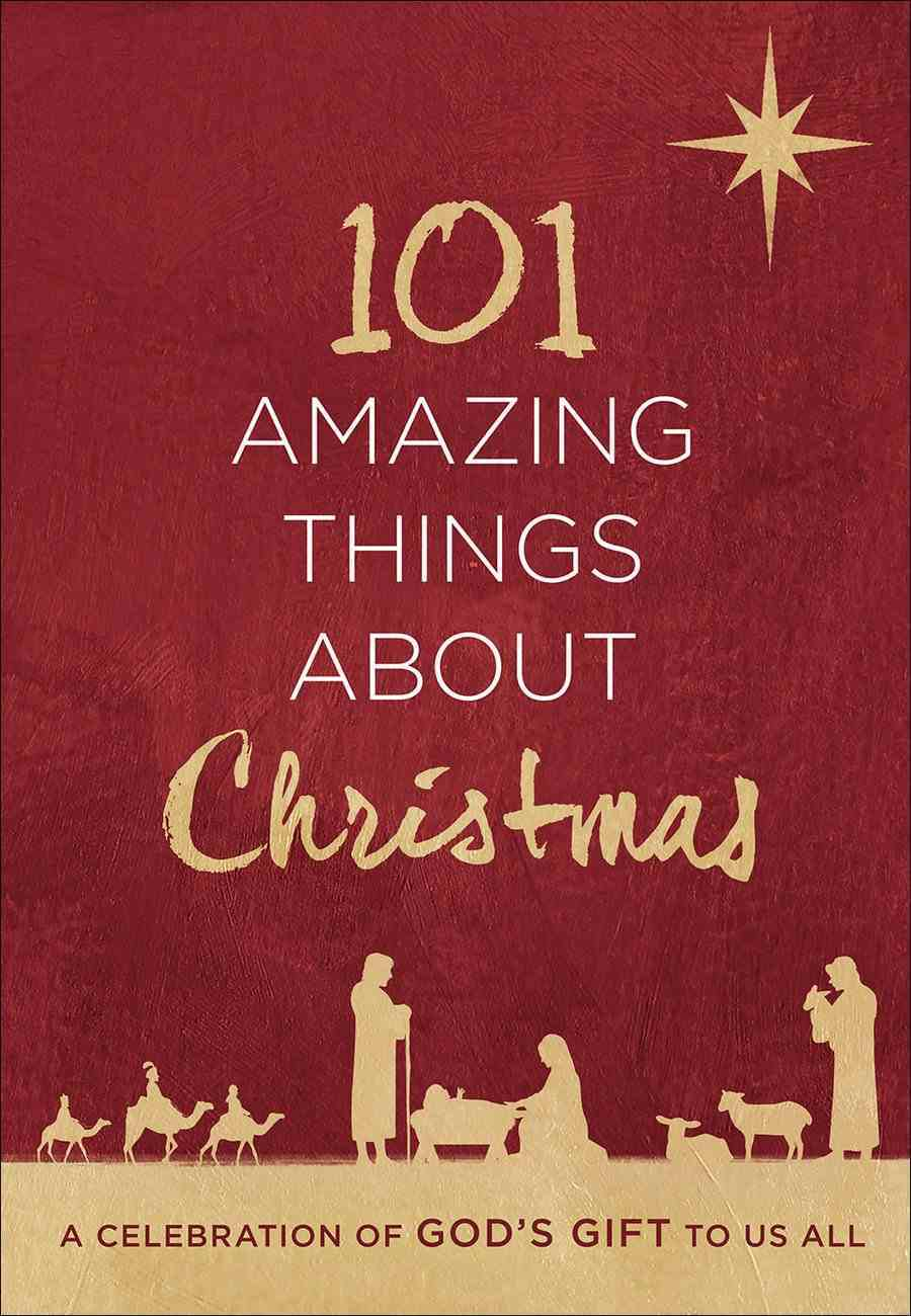 101 Amazing Things About Christmas: A Celebration of God's Gift to Us All Hardback