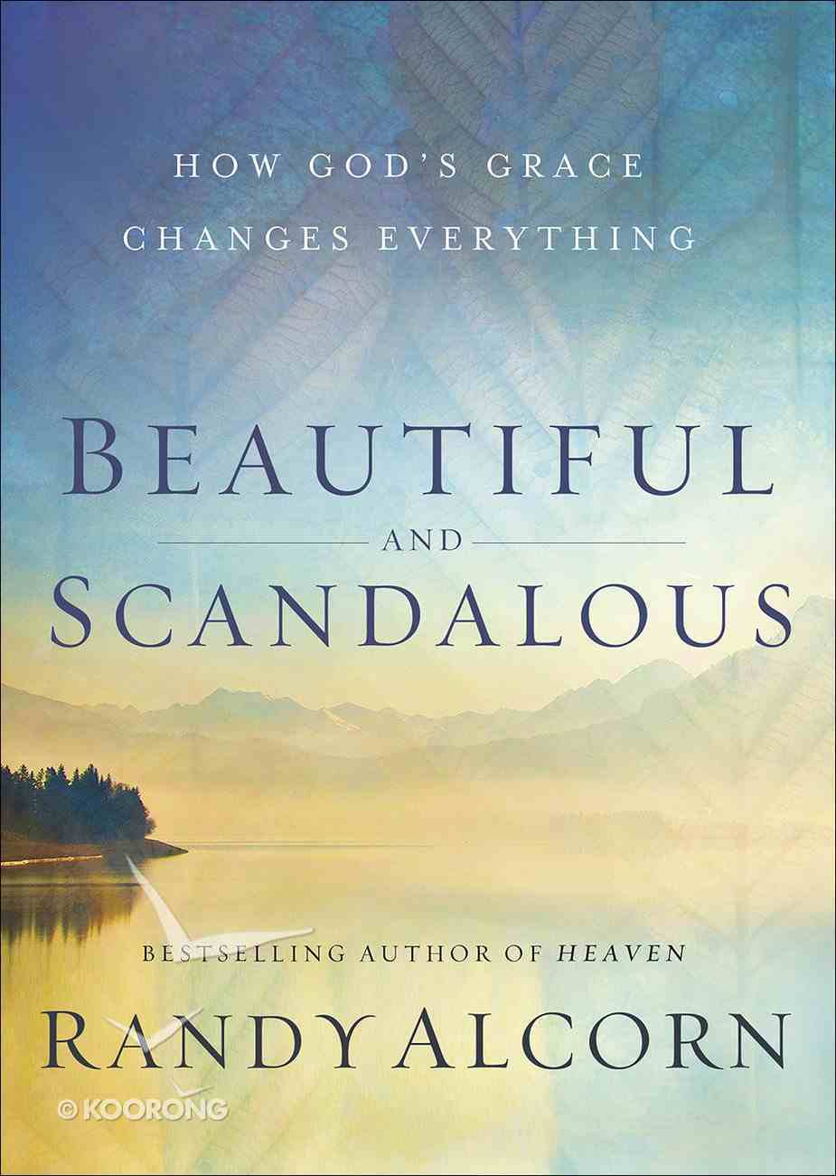 Beautiful and Scandalous: How God's Grace Changes Everything Paperback