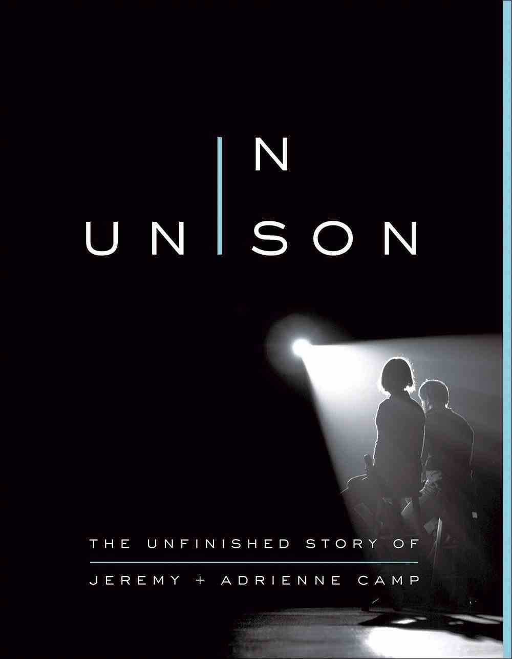 In Unison: The Unfinished Story of Jeremy and Adrienne Camp Paperback