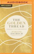 The Golden Thread: Experiencing God's Presence in Every Season of Life (Unabridged, Mp3) CD