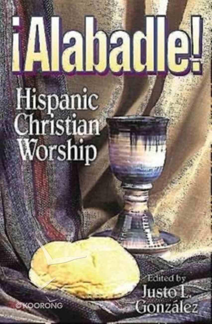 Alabadle!: Hispanic Christian Worship Paperback