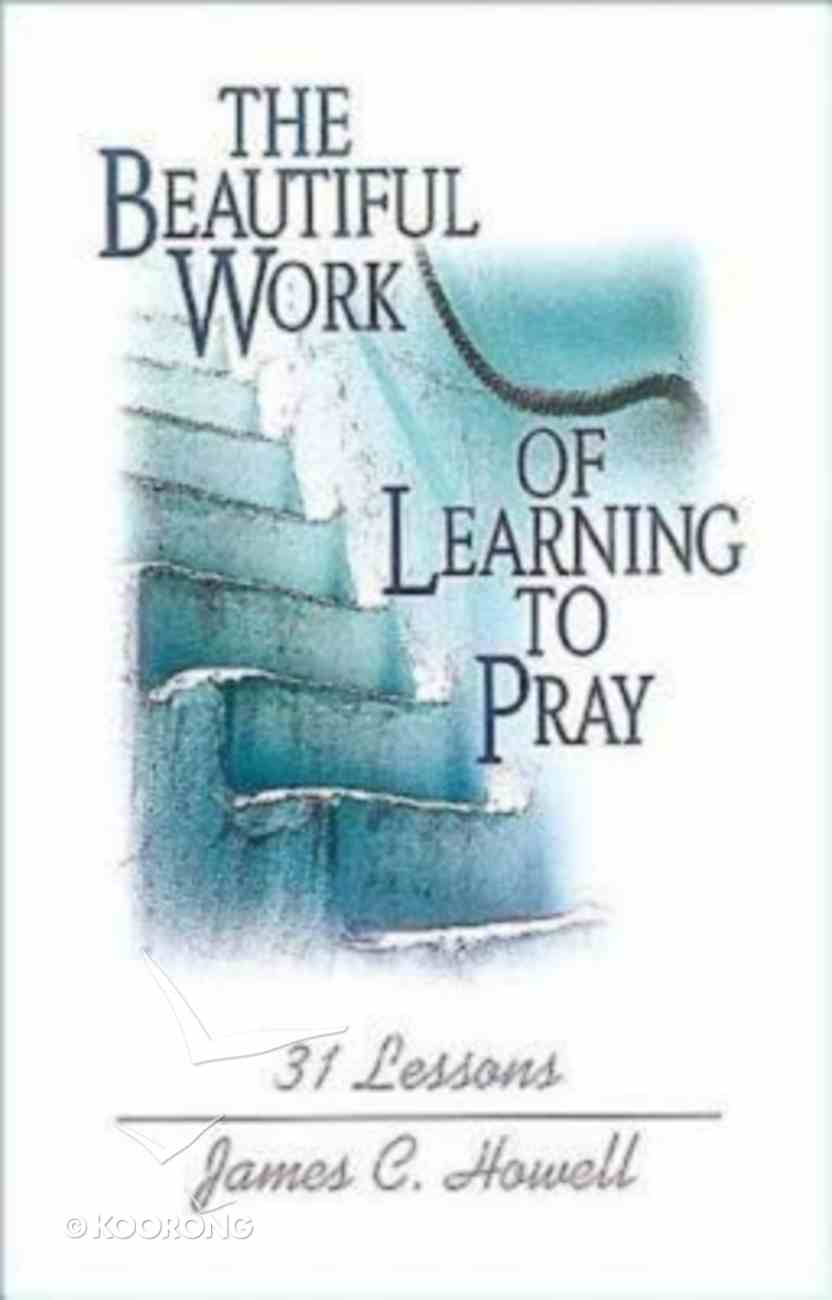 The Beautiful Work of Learning to Pray Paperback