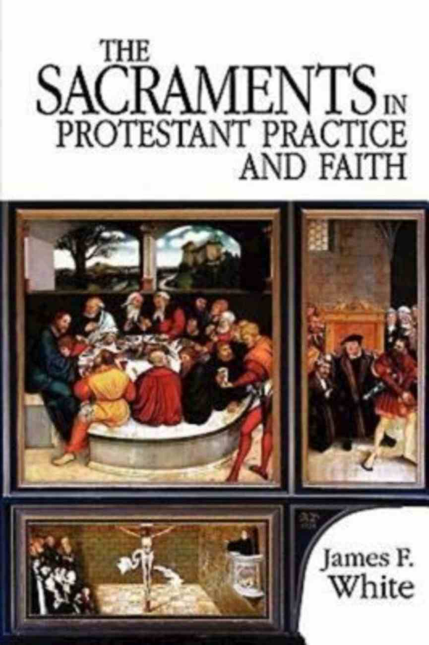 The Sacraments in Protestant Practice and Faith Paperback