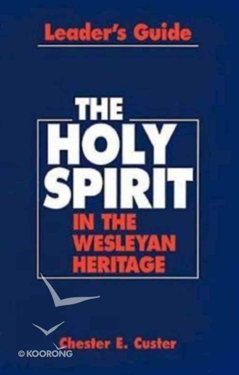The Holy Spirit in the Wesleyan Heritage (Leader's Guide) Paperback