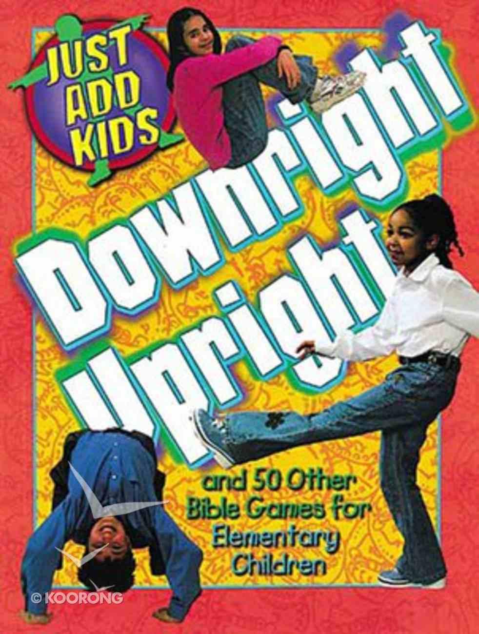 Just Add Kids: Downright Upright Paperback