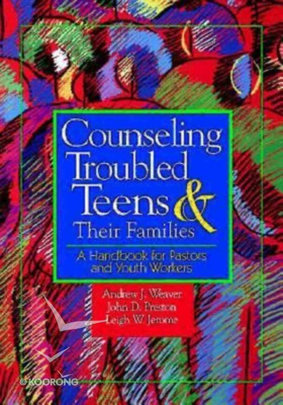 Counseling Troubled Teens & Their Families Paperback