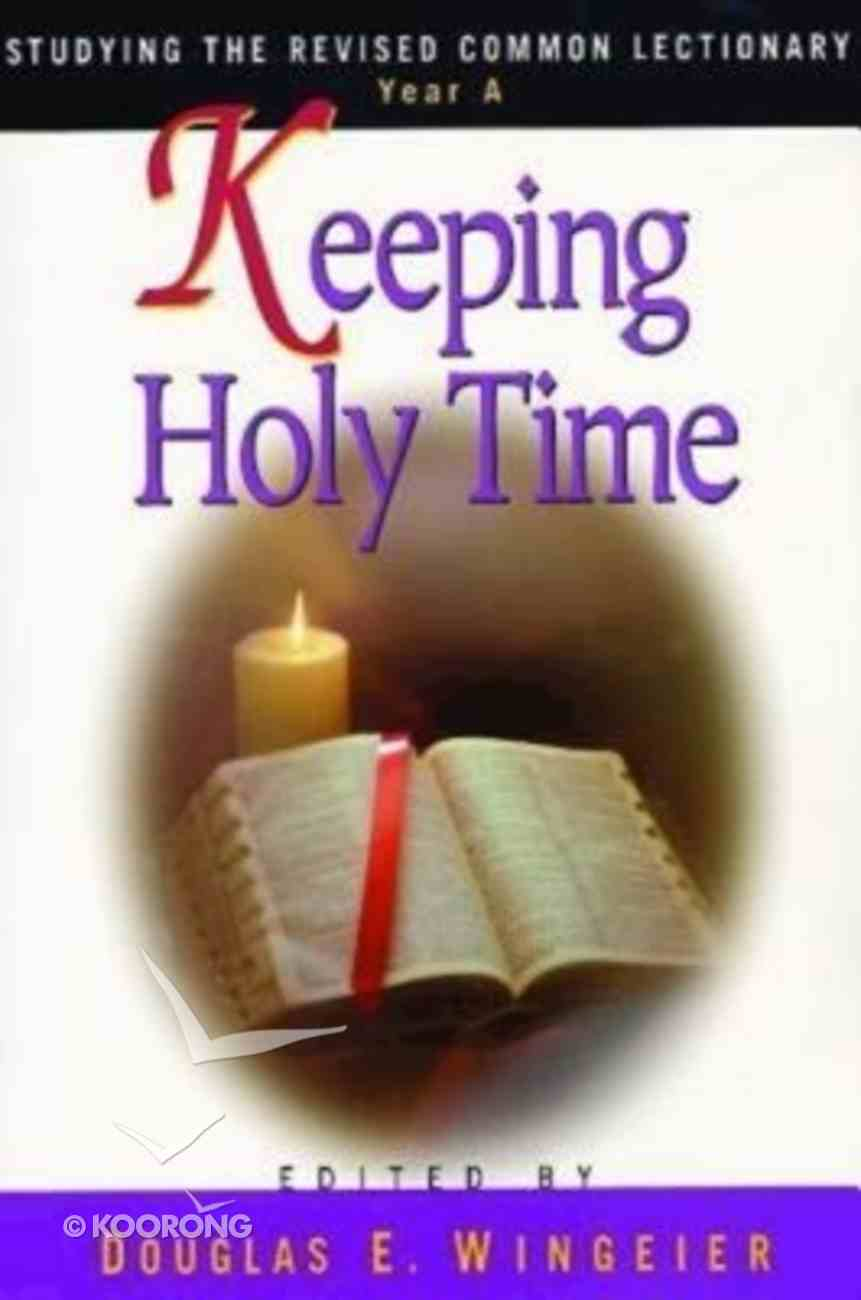 Studying the Rcl Year a: Keeping Holy Time Paperback