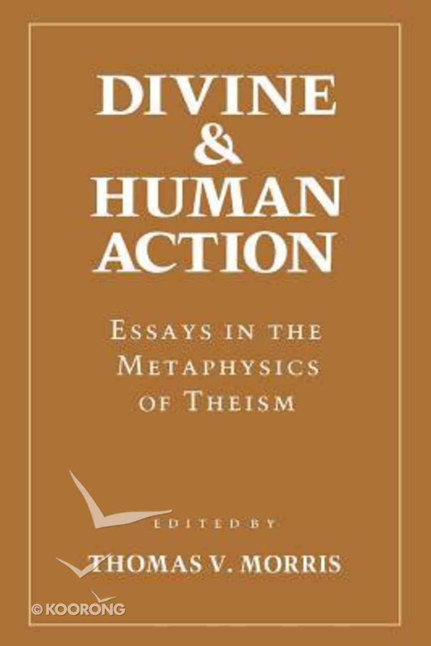 Divine & Human Action: Essays in the Metaphysics of Theism Paperback