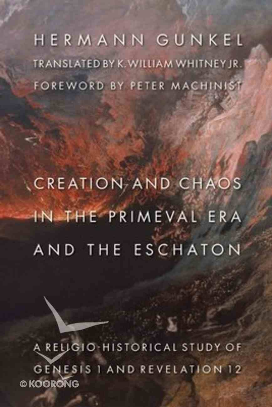 Creation and Chaos in the Primeval Era and the Eschaton (Biblical Resource Series) Paperback