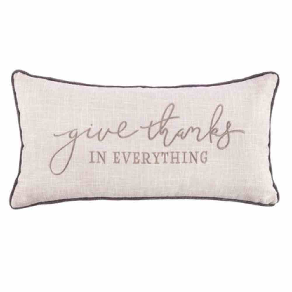 Oblong Pillow: Give Thanks in Everything Neutral (1 Thess 5:18) (Give Thanks Collection Series) Soft Goods