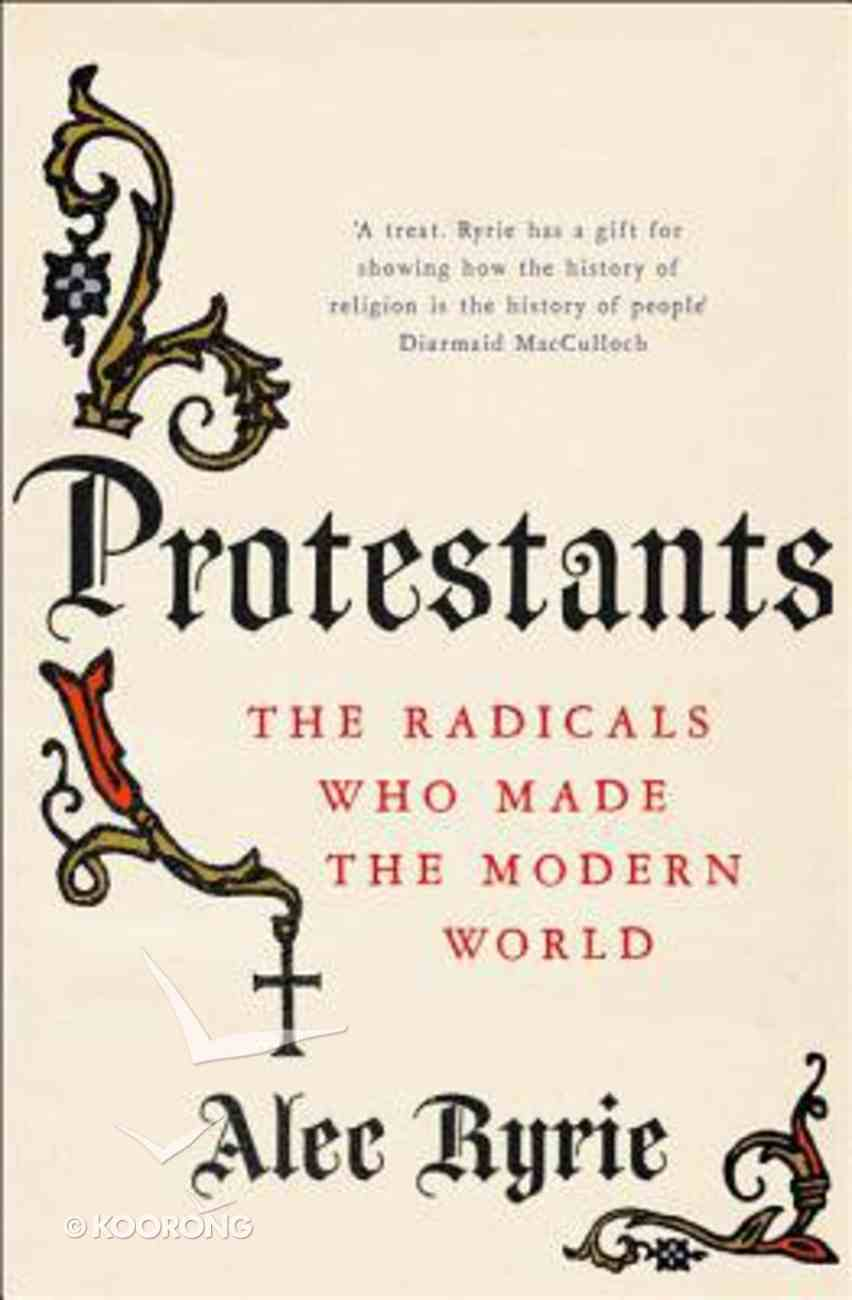 Protestants: The Radicals Who Made the Modern World Hardback