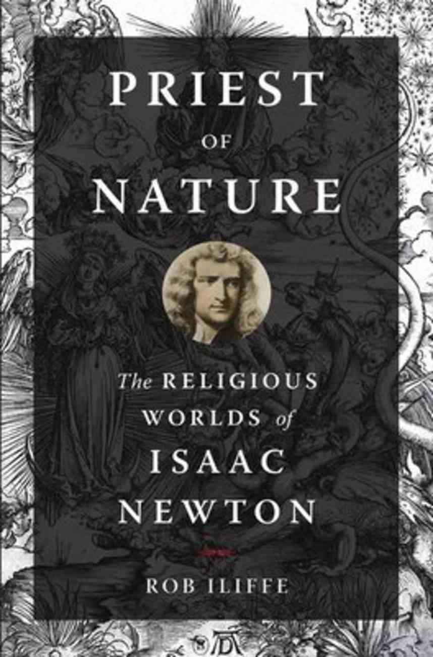 Priest of Nature: The Religious Worlds of Isaac Newton Paperback