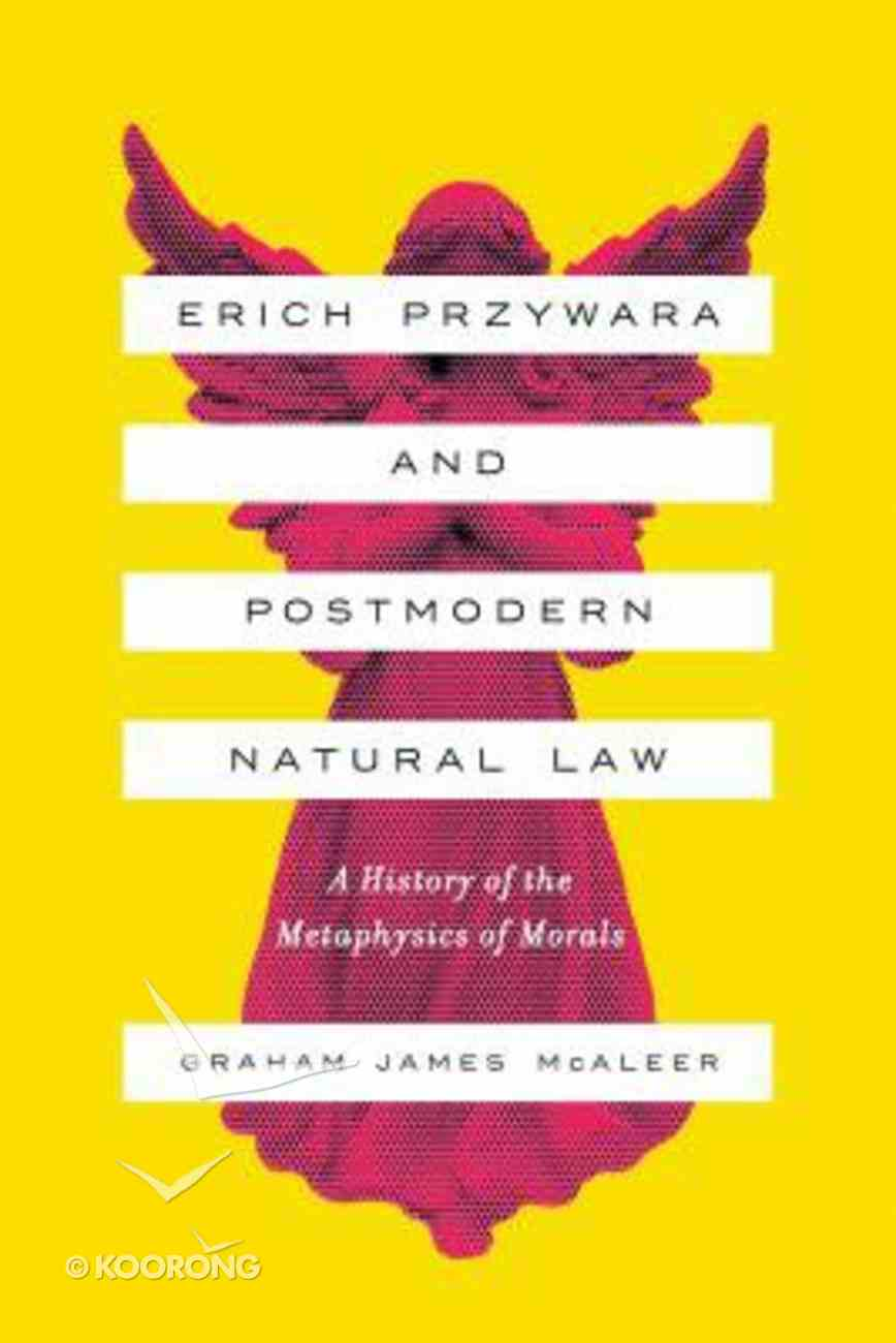 Erich Przywara and Postmodern Natural Law: A History of the Metaphysics of Morals Paperback