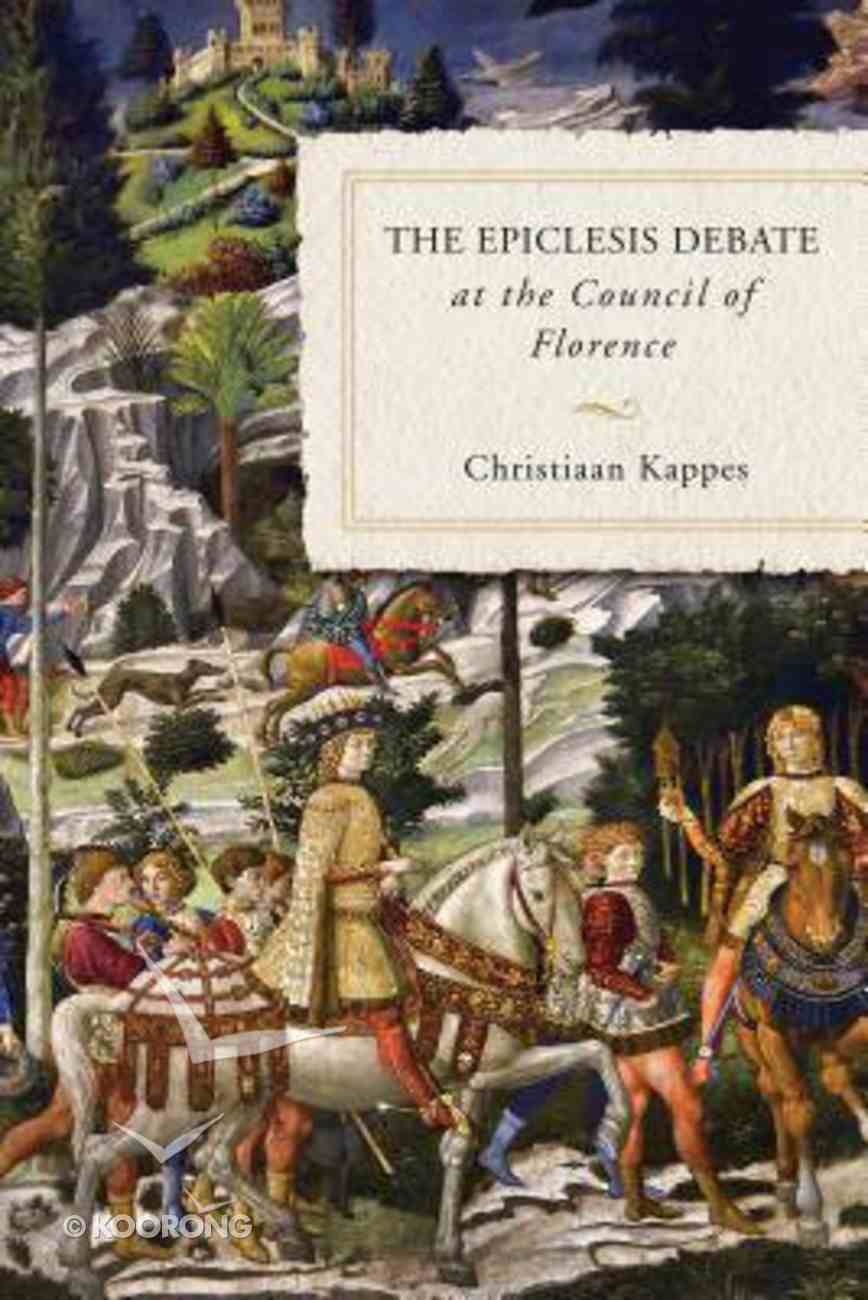 The Epiclesis Debate At the Council of Florence Hardback