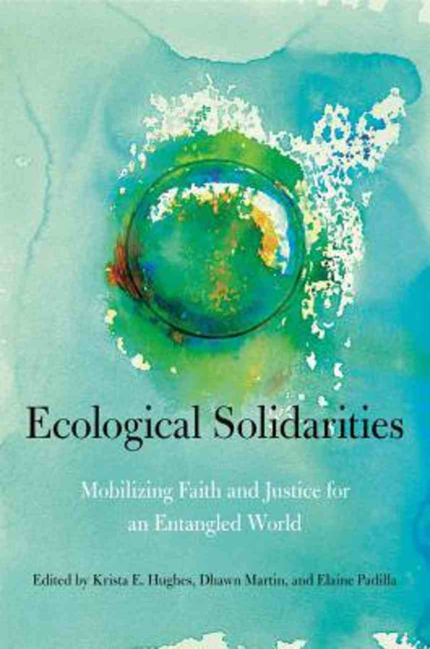 Ecological Solidarities: Mobilizing Faith and Justice For An Entangled World Hardback