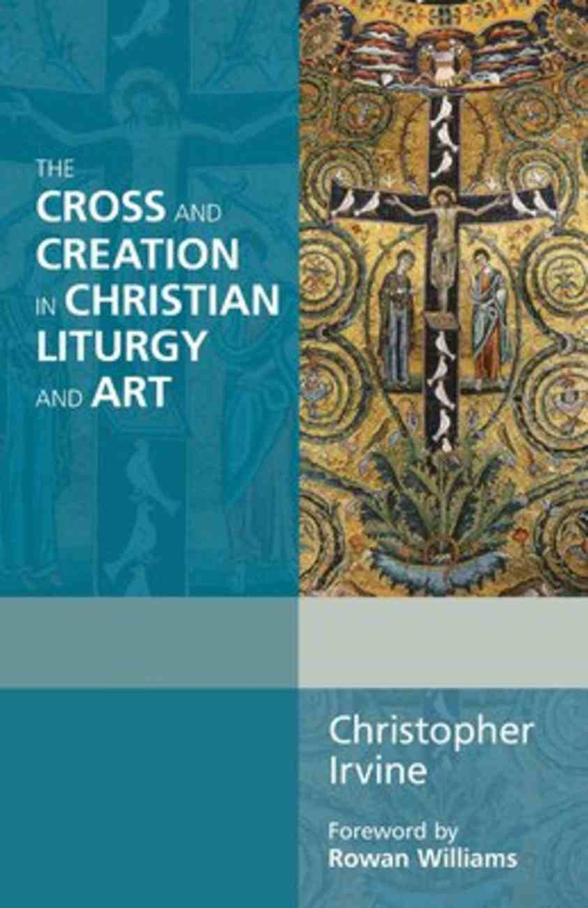 The Cross and Creation in Christian Liturgy and Art Paperback