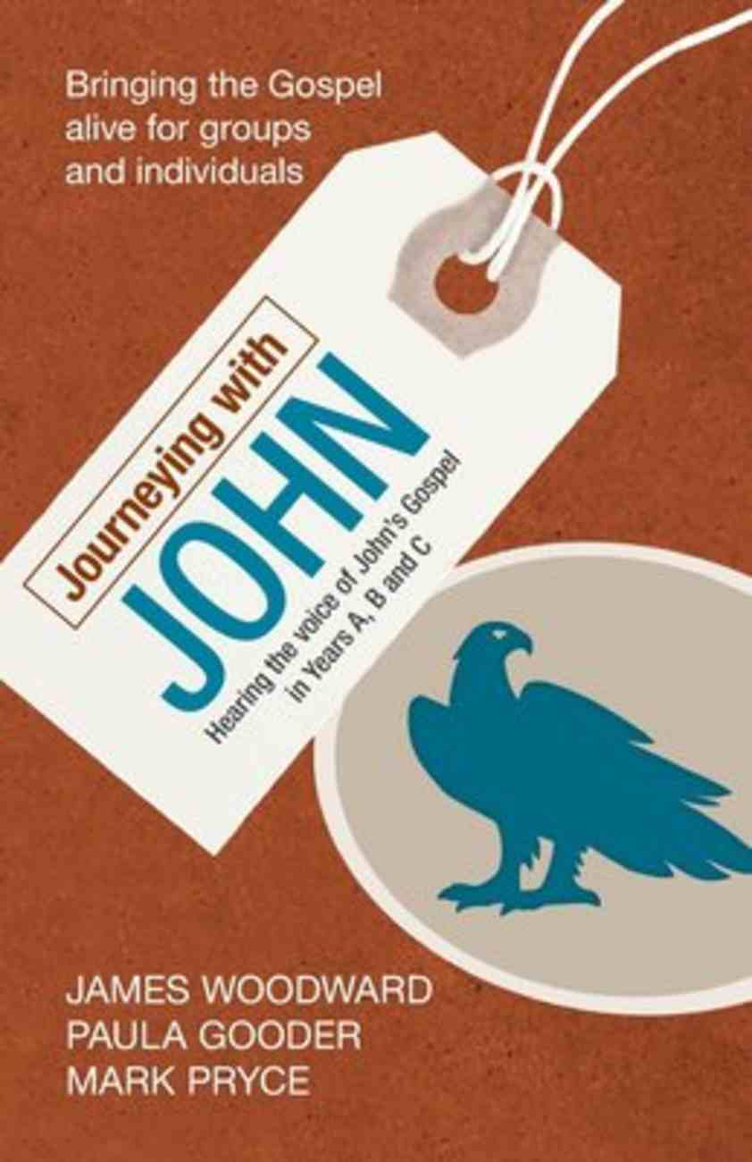 Journeying With John: Hearing the Voice of John's Gospel in Years A, B and C Paperback