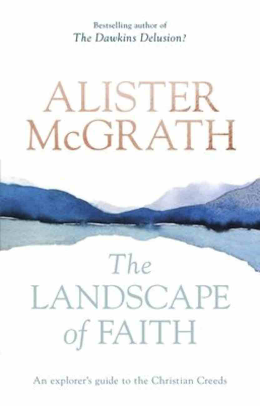The Landscape of Faith: An Explorer's Guide to the Christian Creeds Paperback