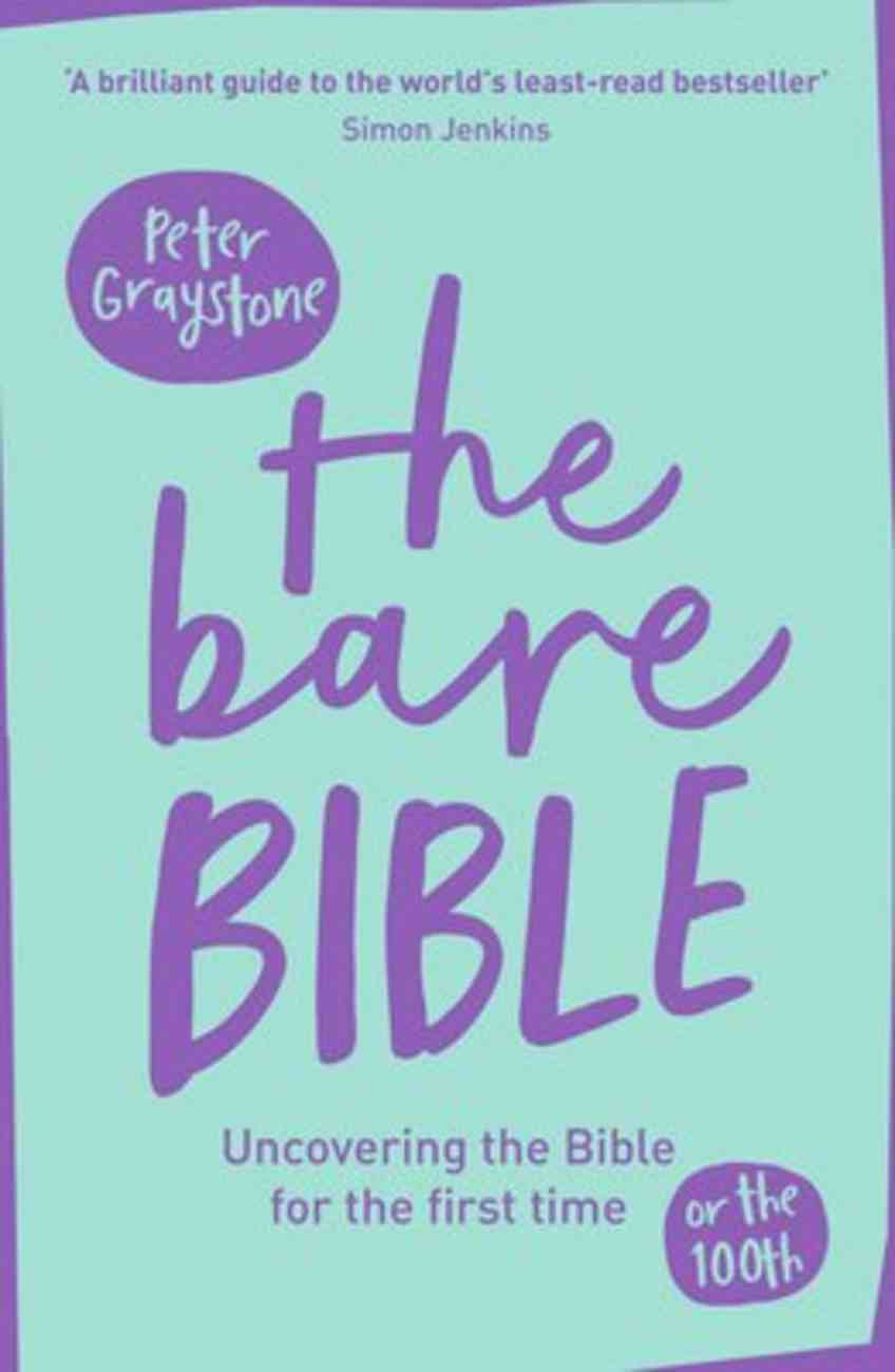 The Bare Bible: Uncovering the Bible For the First Time (Or The Hundredth) Paperback