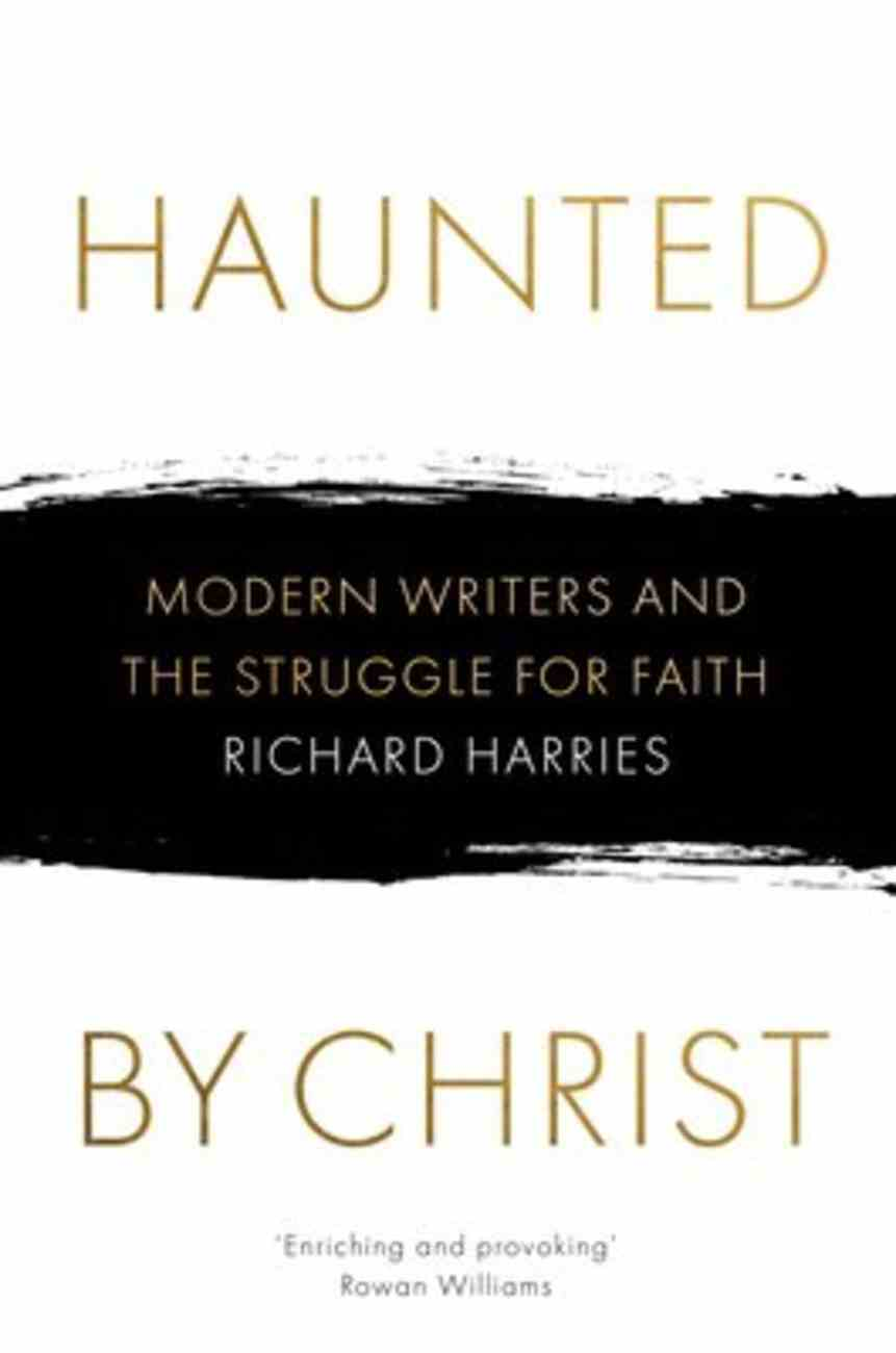 Haunted By Christ: Modern Writers and the Struggle For Faith Hardback