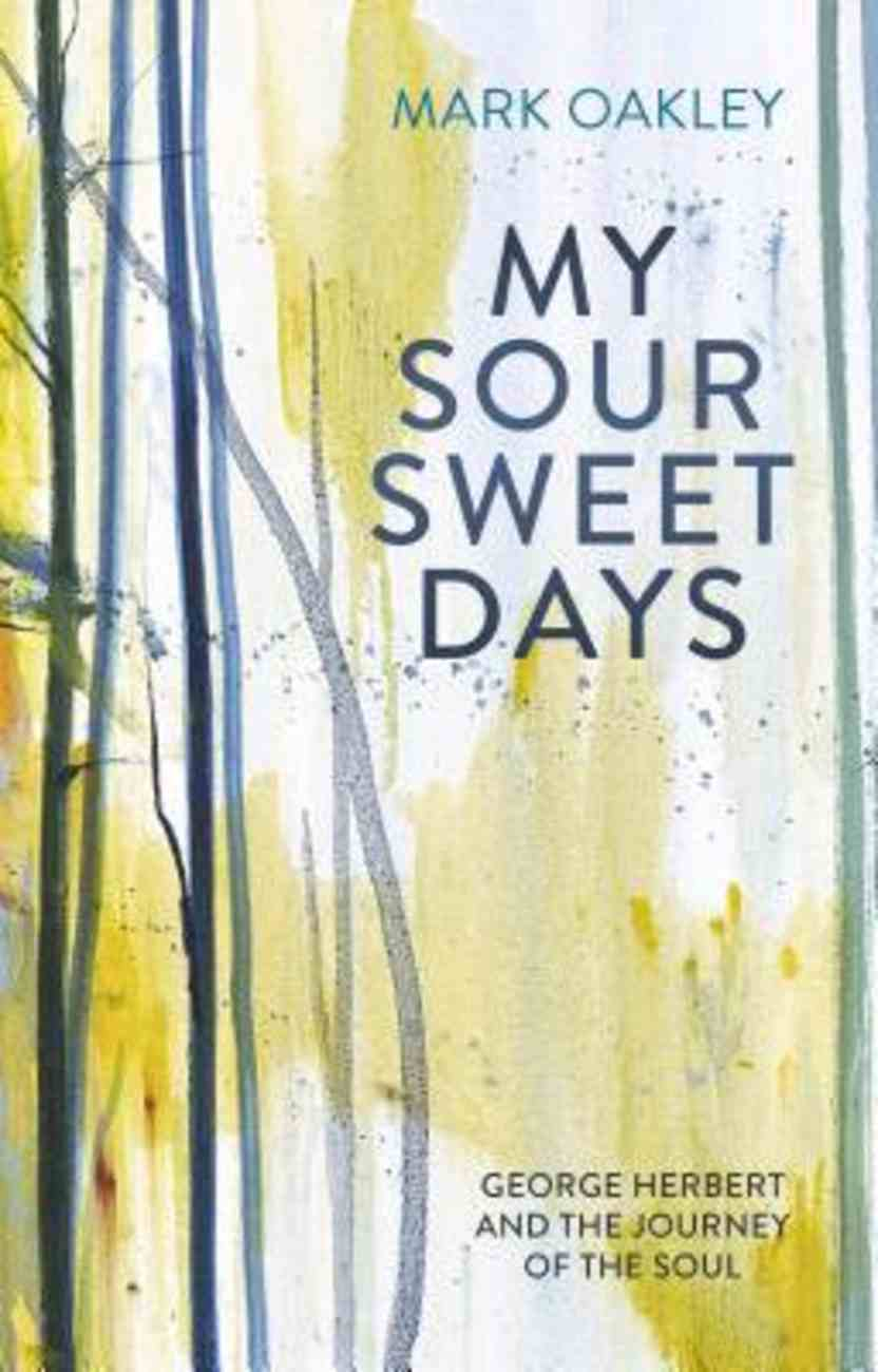 My Sour-Sweet Days: George Herbert's Poems Through Lent Paperback